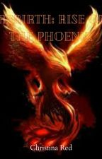 Rebirth : Rise of the Phoenix by Christina-Red-