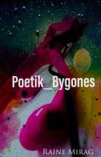 Poetik_Bygones  by raine_mirag