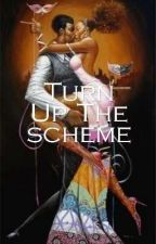 Turn Up The Scheme by Tiff_U_So_Awesome