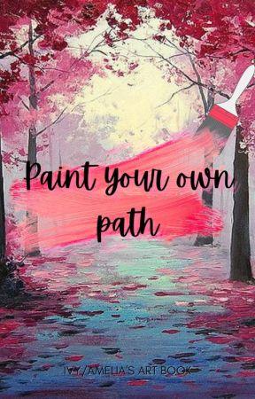 Paint your own path (My art) by DexnTamrthebest