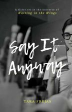 Say It Anyway by tarafrejas