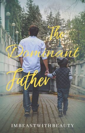 The Dominant Father (On-going) by Imbeastwithbeauty