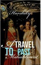 A TRAVEL TO THE PAST*MAHABHARAT by Harshiky