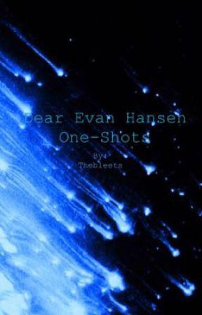 Dear Evan Hansen One-Shots by Thebleets