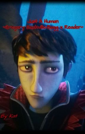 Just A Human ~ °•Gregory Sackville-Bagg x Reader•° by trashygrapeboi