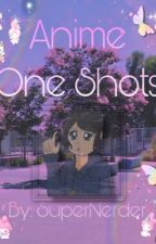 Anime One Shots by Supernerder