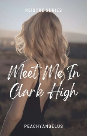 Reistre 1: Meet Me In Clark High by peachyangelus