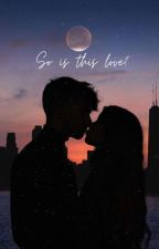 So Is This Love ? by KiZzie_0111