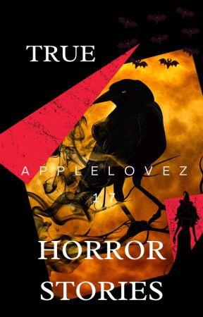 True Horror Stories by applelovez17
