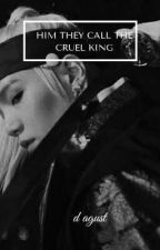 HIM THEY CALL THE CRUEL KING by bts_army_1998