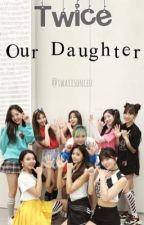 Twice - Our daughter by TwiceinOnce