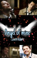Angel Of Mine (castiel x reader) by The-Slytherin-Queen