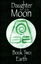 Daughter of the Moon - Book Two: Earth by CoolKeen