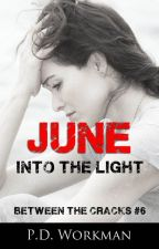 June, Into the Light, Between the Cracks #6 by pdworkman