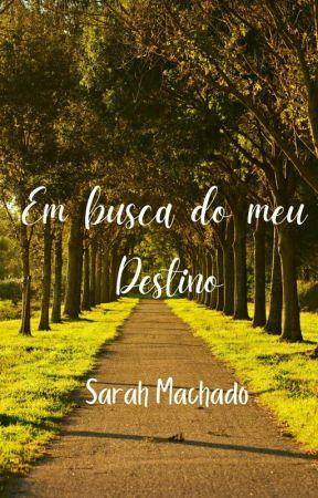 Em busca do meu Destino (EM PAUSA) by Sarah13427