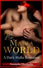 His Mafia World | Mafia Romance | COMPLETED  by Giana_sunshine