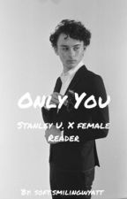Only You/ Stanley U. x Female Reader by Callahanwithnobrim