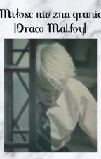 Miłość nie zna granic |Draco Malfoy| by Malfoyowaa