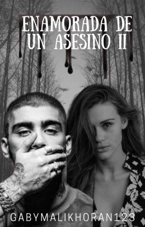 Enamorada de un Asesino II |Zayn Malik y tu| TERMINADA by GabyMalikHoran123