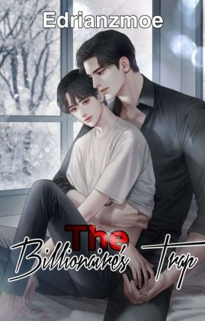 (Soon!)The Billionaire's Trap (bxb)(mpreg) by Edrianzmoe