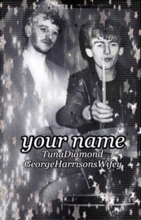 your name by georgeharrisonswifey