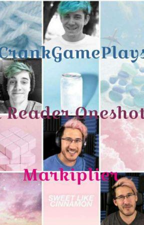 Markiplier and CrankGamePlays X Reader Oneshots by AgenderBabyMuffin