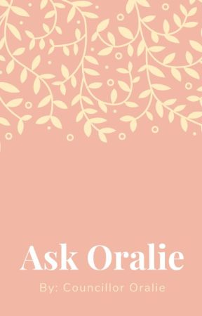 Ask Oralie by ItsCouncillorOralie