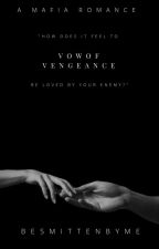The Vow Of Vengeance by BeSmittenByMe
