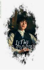 Is This Love? (Kim Taehyung Ff)  by Bts_Internation_Army