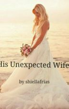 His Unexpected Wife by ShiellaFrias
