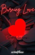 Burning Love by xxxmintchocoxxx