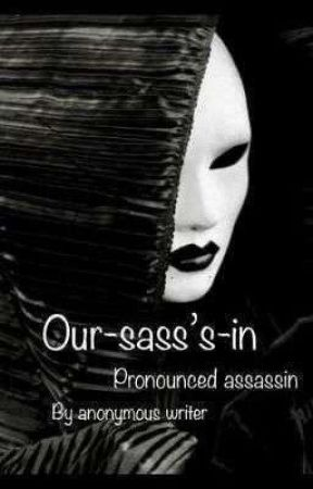 our-sass'-in (pronounced assassin) by syzygy-of-words
