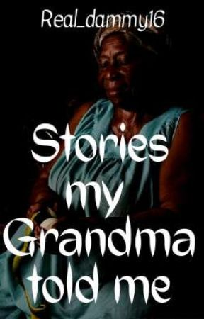 Stories my Grandma told Me✔️||Completed by Real_dammy16
