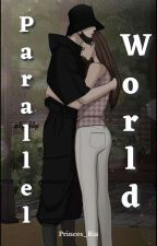 Parallel World [Completed] by NoCrownPr1nc3ss