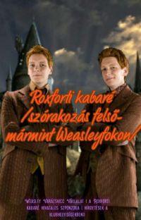Roxforti kabaré / Szórakozás felső- mármint Weasleyfokon/ cover
