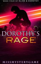 Dorothy's Rage (Book 4 of Elise & Dorothy) by MissMysteryGame