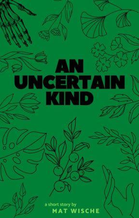An Uncertain Kind by Mat_Wische