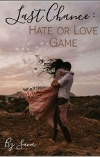Last Chance : Hate And Love Game by sana70_
