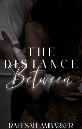 The Distance Between by raeesahambarker