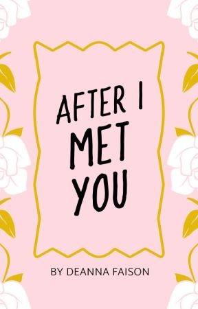 After I Met You by Believeeexoxo