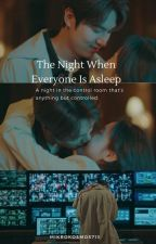 The Night When Everyone Is Asleep by mikrokosmos713
