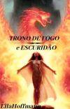 TRONO DE FOGO E ESCURIDÃO [ EM ANDAMENTO] cover