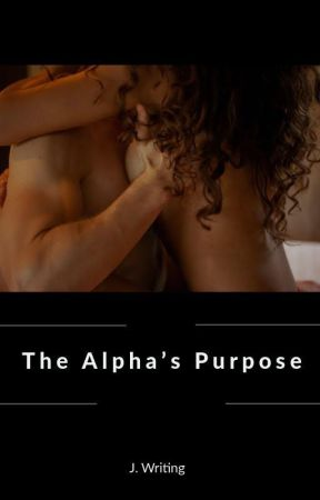 The Alpha's Purpose (18+) [Complete] by jwriting1