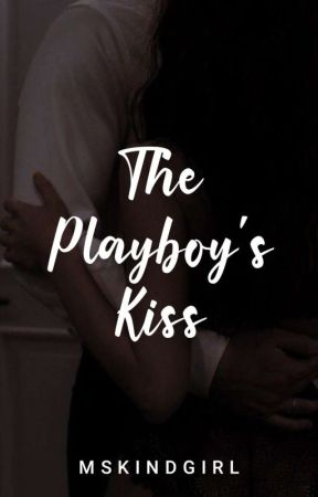 The PLAYBOY's Kiss (Book 2 of AKTP) by MsKindGirl