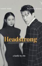 Headstrong  by inbinjinwetrust