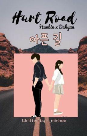Hurt Road ; Hanbin x Dahyun by k_minhee