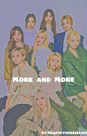 More & More ㅣ Twice x g!p reader by Fanfictionsislife