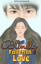 BLINDLY Fallen Inlove [COMPLETED✓] by Septemdi