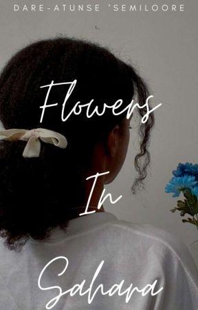 FLOWERS IN SAHARA by TheOfficialSemiloore