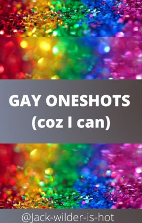 Oneshots of my favourite gay ships by jack-wilder-is-hot